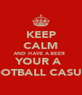 KEEP CALM AND HAVE A BEER   YOUR A  FOOTBALL CASUAL - Personalised Poster A4 size