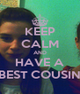 KEEP CALM AND HAVE A BEST COUSIN - Personalised Poster A4 size