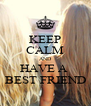 KEEP CALM AND HAVE A  BEST FRIEND - Personalised Poster A4 size