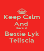 Keep Calm And  Have A Bestie Lyk Teliscia - Personalised Poster A4 size