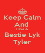 Keep Calm And  Have A Bestie Lyk Tyler - Personalised Poster A4 size