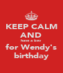 KEEP CALM AND have a bev for Wendy's birthday - Personalised Poster A4 size