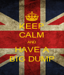 KEEP CALM AND HAVE A BIG DUMP - Personalised Poster A4 size
