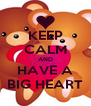 KEEP CALM AND HAVE A BIG HEART - Personalised Poster A4 size