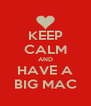 KEEP CALM AND HAVE A BIG MAC - Personalised Poster A4 size
