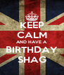 KEEP CALM AND HAVE A BIRTHDAY SHAG - Personalised Poster A4 size