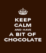 KEEP CALM AND HAVE A BIT OF CHOCOLATE - Personalised Poster A4 size