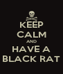 KEEP CALM AND HAVE A BLACK RAT - Personalised Poster A4 size