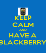 KEEP CALM AND HAVE A BLACKBERRY - Personalised Poster A4 size