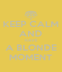 KEEP CALM AND HAVE A BLONDE MOMENT - Personalised Poster A4 size