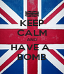 KEEP CALM AND HAVE A  BOMB - Personalised Poster A4 size