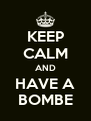 KEEP CALM AND HAVE A BOMBE - Personalised Poster A4 size