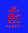KEEP CALM AND HAVE A BOOK PARTY ! - Personalised Poster A4 size