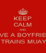 KEEP CALM AND HAVE A BOYFRIEND THAT TRAINS MUAY THAI - Personalised Poster A4 size