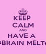 KEEP  CALM AND HAVE A  #BRAIN MELT# - Personalised Poster A4 size