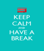 KEEP CALM AND HAVE A BREAK - Personalised Poster A4 size