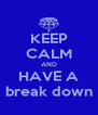 KEEP CALM AND HAVE A break down - Personalised Poster A4 size
