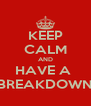 KEEP CALM AND HAVE A  BREAKDOWN - Personalised Poster A4 size