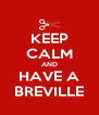 KEEP CALM AND HAVE A BREVILLE - Personalised Poster A4 size