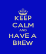 KEEP CALM AND HAVE A BREW - Personalised Poster A4 size