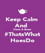 Keep Calm  And  Have A Brew #ThatsWhat HoesDo - Personalised Poster A4 size