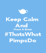 Keep Calm  And  Have A Brew #ThatsWhat PimpsDo - Personalised Poster A4 size