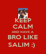 KEEP CALM AND HAVE A  BRO LIKE SALIM :)  - Personalised Poster A4 size