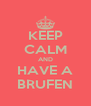KEEP CALM AND HAVE A BRUFEN - Personalised Poster A4 size