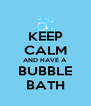 KEEP CALM AND HAVE A BUBBLE BATH - Personalised Poster A4 size