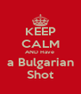 KEEP CALM AND Have  a Bulgarian Shot - Personalised Poster A4 size