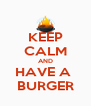 KEEP CALM AND HAVE A  BURGER - Personalised Poster A4 size