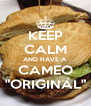"KEEP CALM AND HAVE A  CAMEO ""ORIGINAL"" - Personalised Poster A4 size"