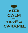 KEEP CALM AND HAVE A  CARAMEL - Personalised Poster A4 size