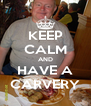 KEEP CALM AND HAVE A CARVERY - Personalised Poster A4 size