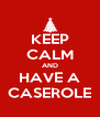 KEEP CALM AND HAVE A CASEROLE - Personalised Poster A4 size