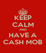 KEEP CALM AND HAVE A CASH MOB - Personalised Poster A4 size