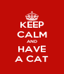 KEEP CALM AND HAVE A CAT - Personalised Poster A4 size