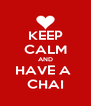KEEP CALM AND HAVE A  CHAI - Personalised Poster A4 size
