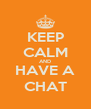 KEEP CALM AND HAVE A CHAT - Personalised Poster A4 size