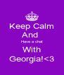 Keep Calm And  Have a chat With Georgia!<3 - Personalised Poster A4 size