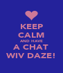 KEEP CALM AND HAVE A CHAT WIV DAZE! - Personalised Poster A4 size