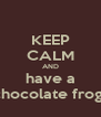KEEP CALM AND have a chocolate frog  - Personalised Poster A4 size