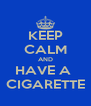 KEEP CALM AND HAVE A  CIGARETTE - Personalised Poster A4 size