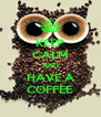 KEEP CALM AND HAVE A COFFEE - Personalised Poster A4 size