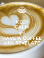 KEEP CALM and HAVE A COFFEE with REVELATE - Personalised Poster A4 size