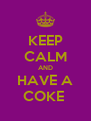 KEEP CALM AND HAVE A COKE  - Personalised Poster A4 size