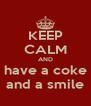 KEEP CALM AND have a coke and a smile - Personalised Poster A4 size