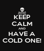 KEEP CALM AND HAVE A COLD ONE! - Personalised Poster A4 size