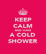 KEEP CALM AND HAVE A COLD SHOWER - Personalised Poster A4 size
