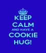 KEEP CALM AND HAVE A COOKIE HUG! - Personalised Poster A4 size